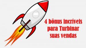 4 bônus incríveis para Turbinar suas vendas